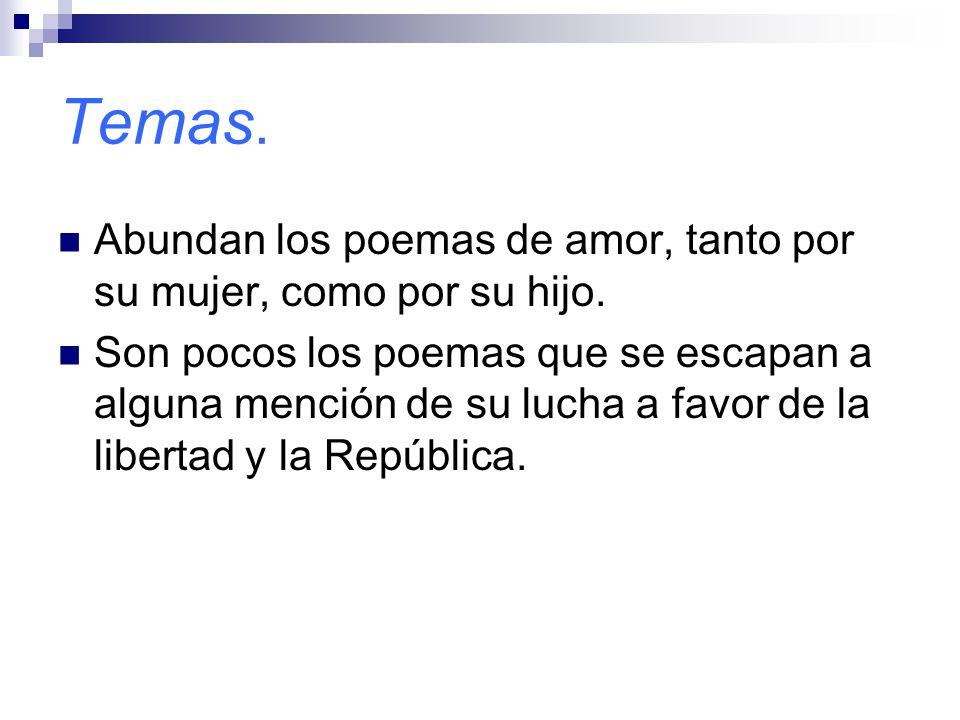 Temas. Abundan los poemas de amor, tanto por su mujer, como por su hijo. Son pocos los poemas que se escapan a alguna mención de su lucha a favor de l