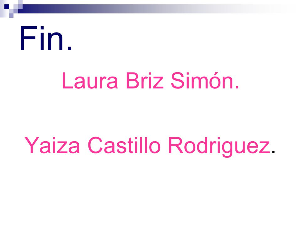 Fin. Laura Briz Simón. Yaiza Castillo Rodriguez.