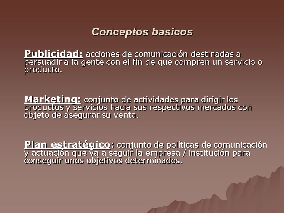 Conceptos basicos Publicidad: acciones de comunicación destinadas a persuadir a la gente con el fin de que compren un servicio o producto.