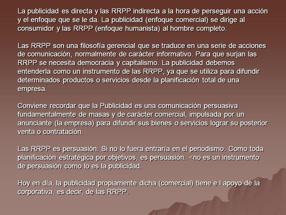 La publicidad es directa y las RRPP indirecta a la hora de perseguir una acción y el enfoque que se le da.
