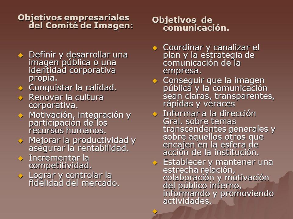 Objetivos empresariales del Comité de Imagen: Objetivos empresariales del Comité de Imagen: Definir y desarrollar una imagen pública o una identidad corporativa propia.