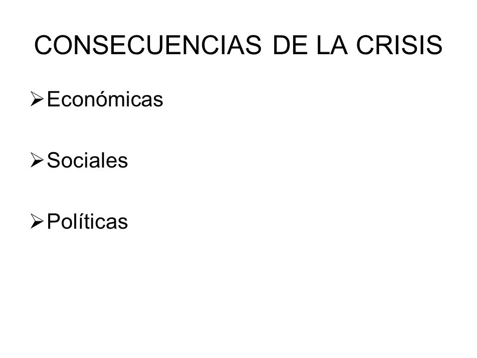 CONSECUENCIAS DE LA CRISIS Económicas Sociales Políticas