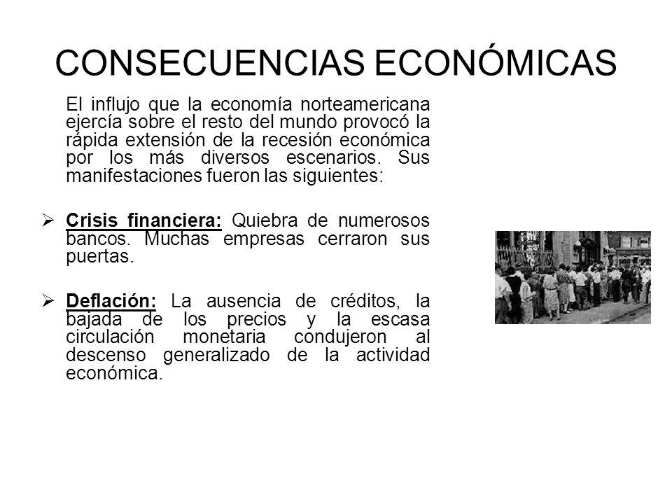 CONSECUENCIAS ECONÓMICAS El influjo que la economía norteamericana ejercía sobre el resto del mundo provocó la rápida extensión de la recesión económi