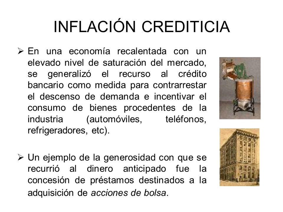INFLACIÓN CREDITICIA En una economía recalentada con un elevado nivel de saturación del mercado, se generalizó el recurso al crédito bancario como med