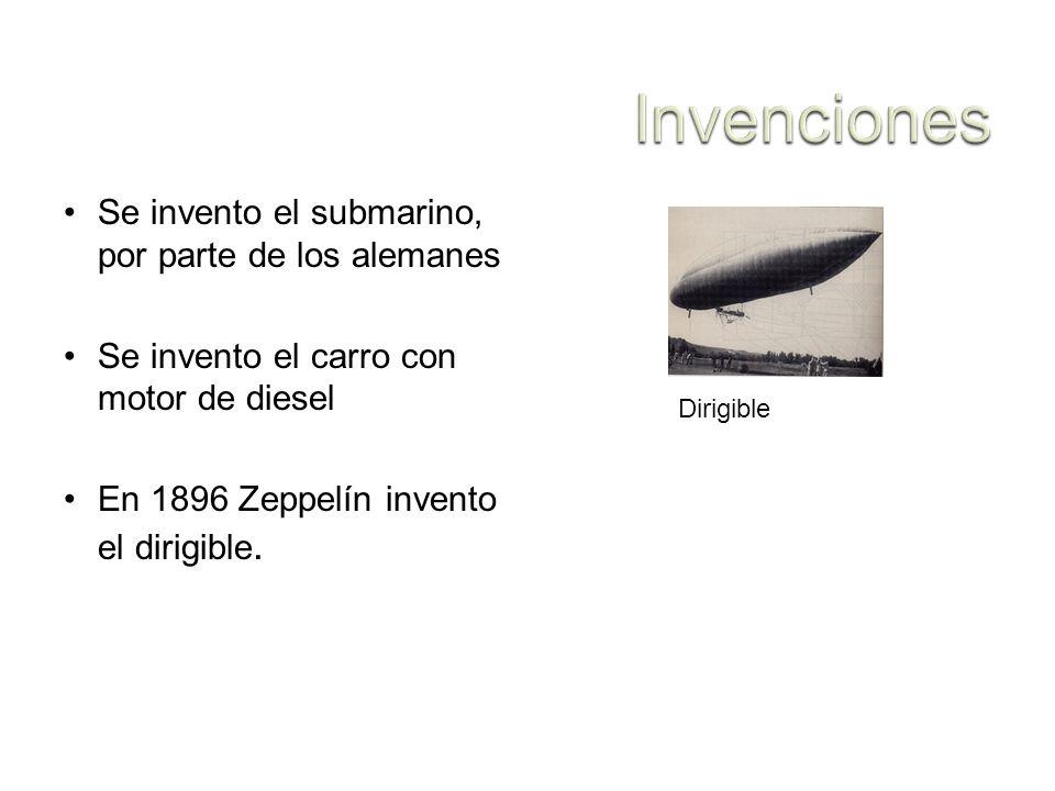 Se invento el submarino, por parte de los alemanes Se invento el carro con motor de diesel En 1896 Zeppelín invento el dirigible. Dirigible