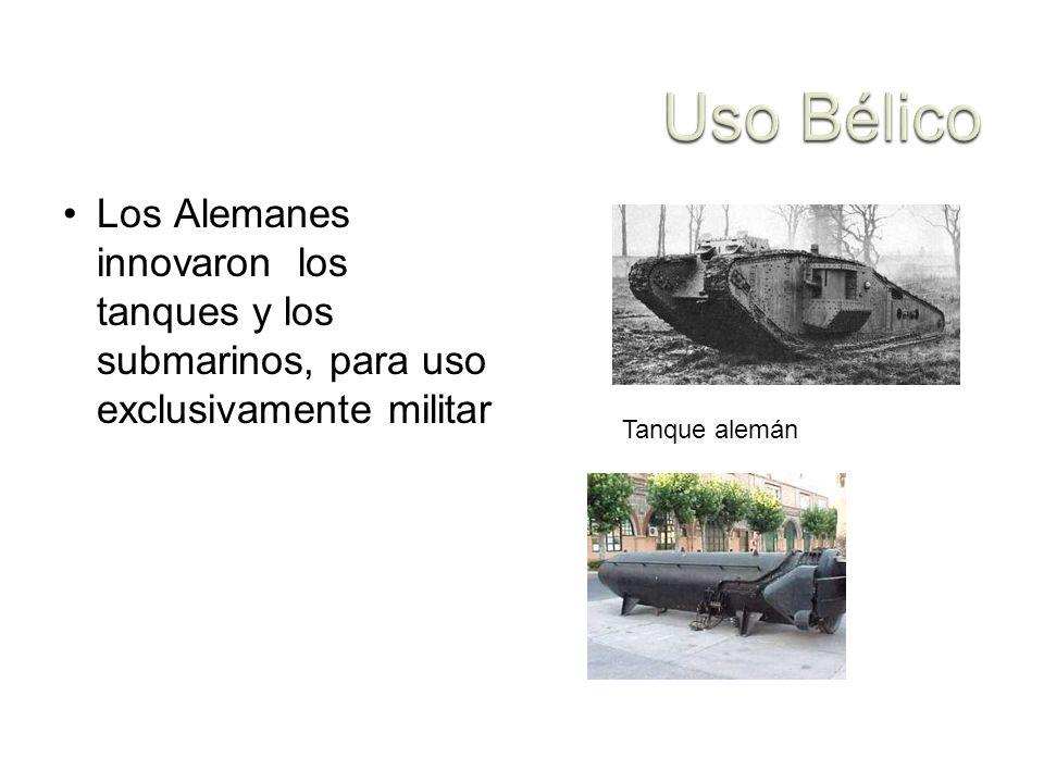 Los Alemanes innovaron los tanques y los submarinos, para uso exclusivamente militar Tanque alemán