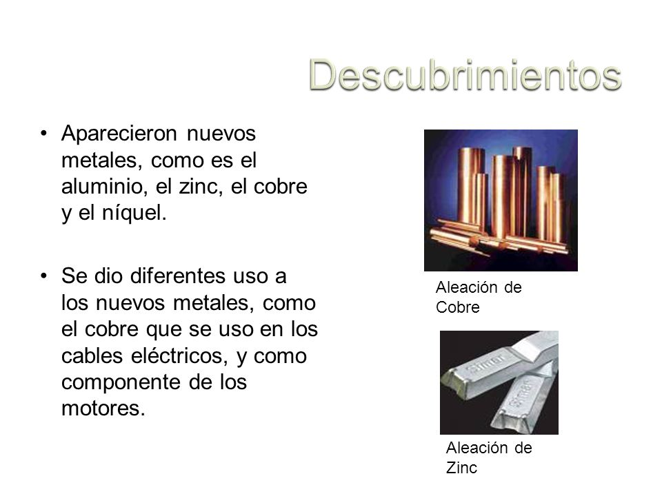 Aparecieron nuevos metales, como es el aluminio, el zinc, el cobre y el níquel. Se dio diferentes uso a los nuevos metales, como el cobre que se uso e