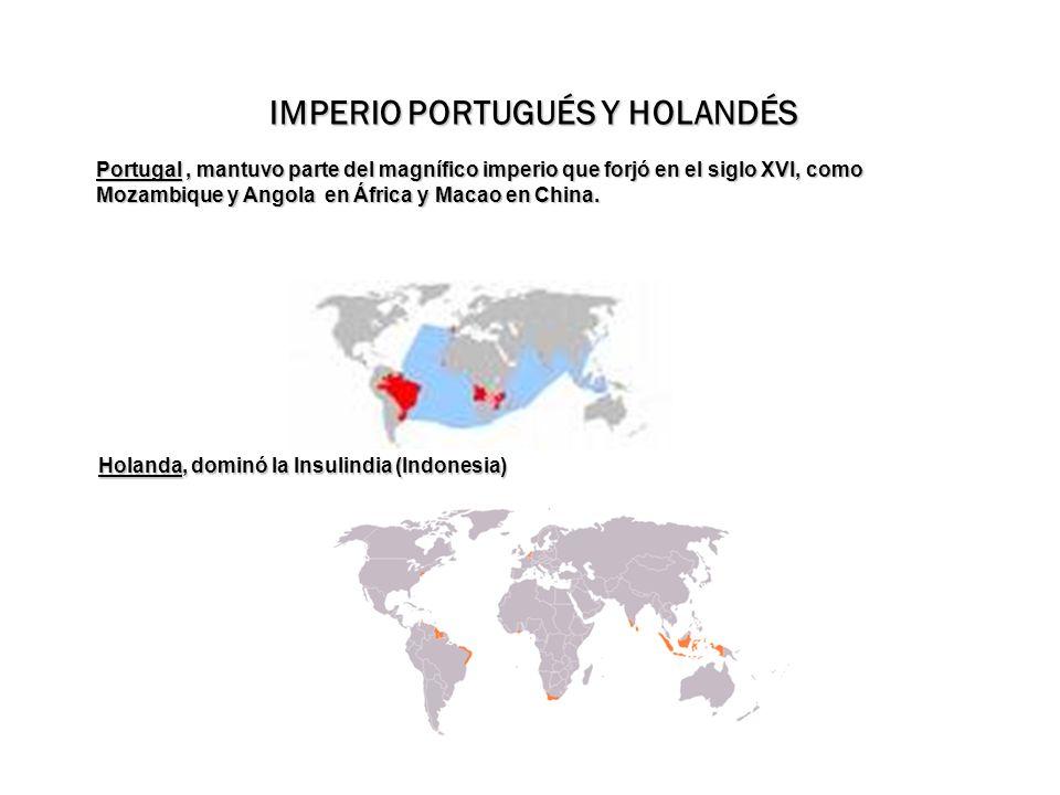 Portugal, mantuvo parte del magnífico imperio que forjó en el siglo XVI, como Mozambique y Angola en África y Macao en China. IMPERIO PORTUGUÉS Y HOLA