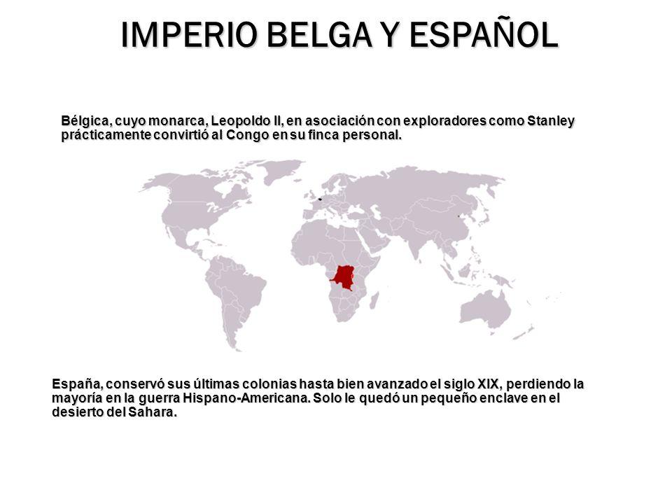 Bélgica, cuyo monarca, Leopoldo II, en asociación con exploradores como Stanley prácticamente convirtió al Congo en su finca personal. IMPERIO BELGA Y