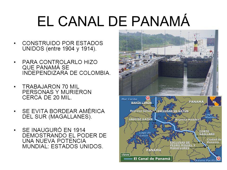 EL CANAL DE PANAMÁ CONSTRUIDO POR ESTADOS UNIDOS (entre 1904 y 1914). PARA CONTROLARLO HIZO QUE PANAMÁ SE INDEPENDIZARA DE COLOMBIA. TRABAJARON 70 MIL