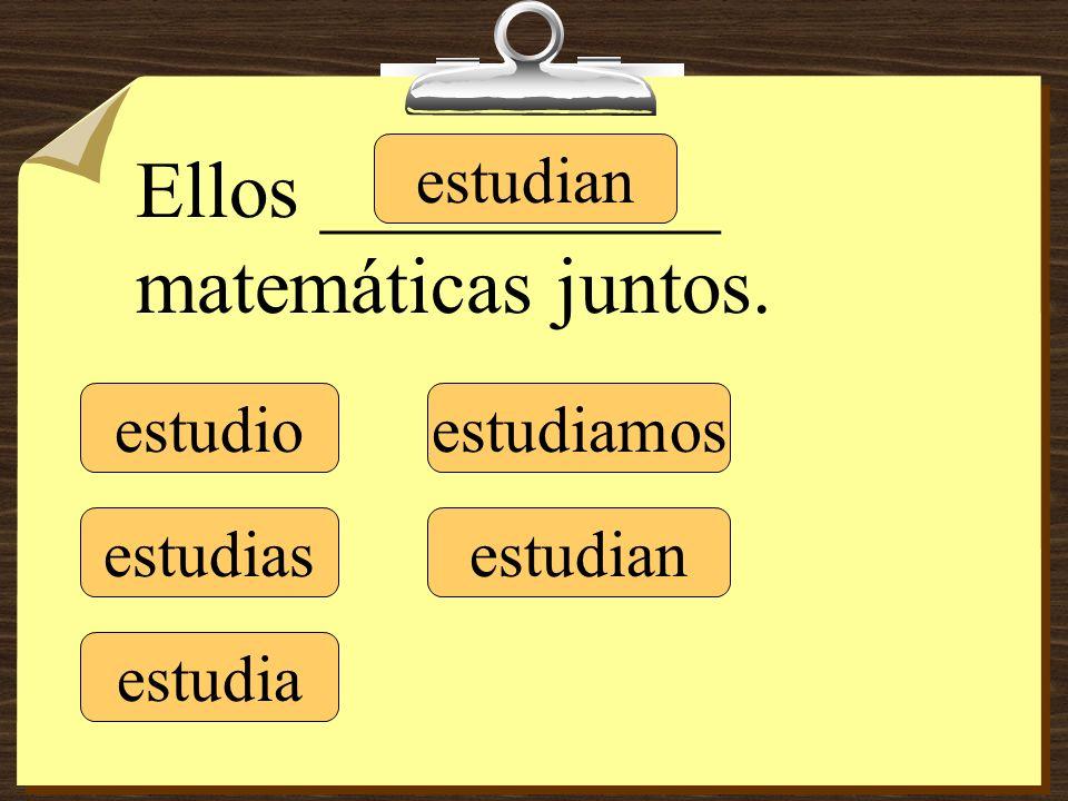 estudio estudias estudia estudiamos estudian Ellos __________ matemáticas juntos.