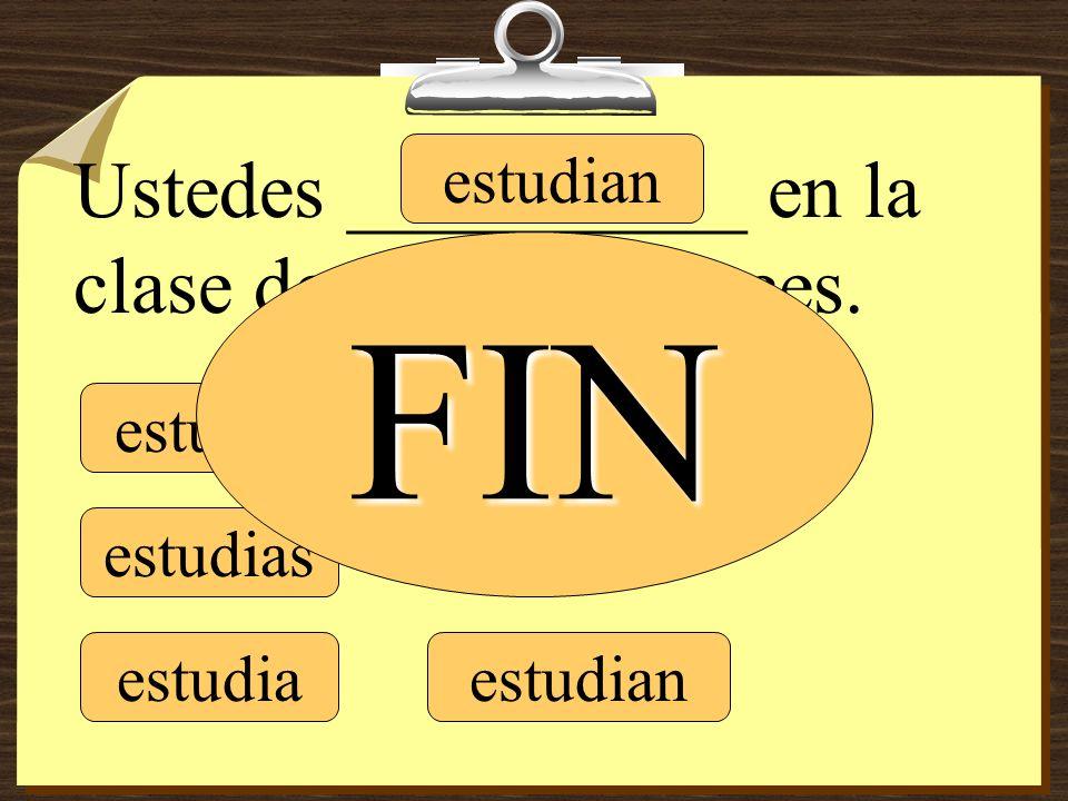 estudio estudias estudia estudiamos estudian Ustedes __________ en la clase de español a veces. FIN