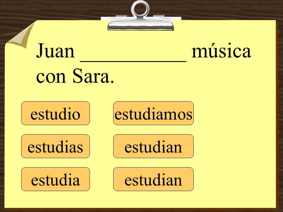 estudio estudias estudia estudiamos estudian Juan __________ música con Sara.