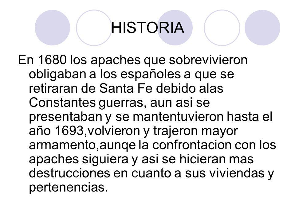 HISTORIA En 1680 los apaches que sobrevivieron obligaban a los españoles a que se retiraran de Santa Fe debido alas Constantes guerras, aun asi se pre