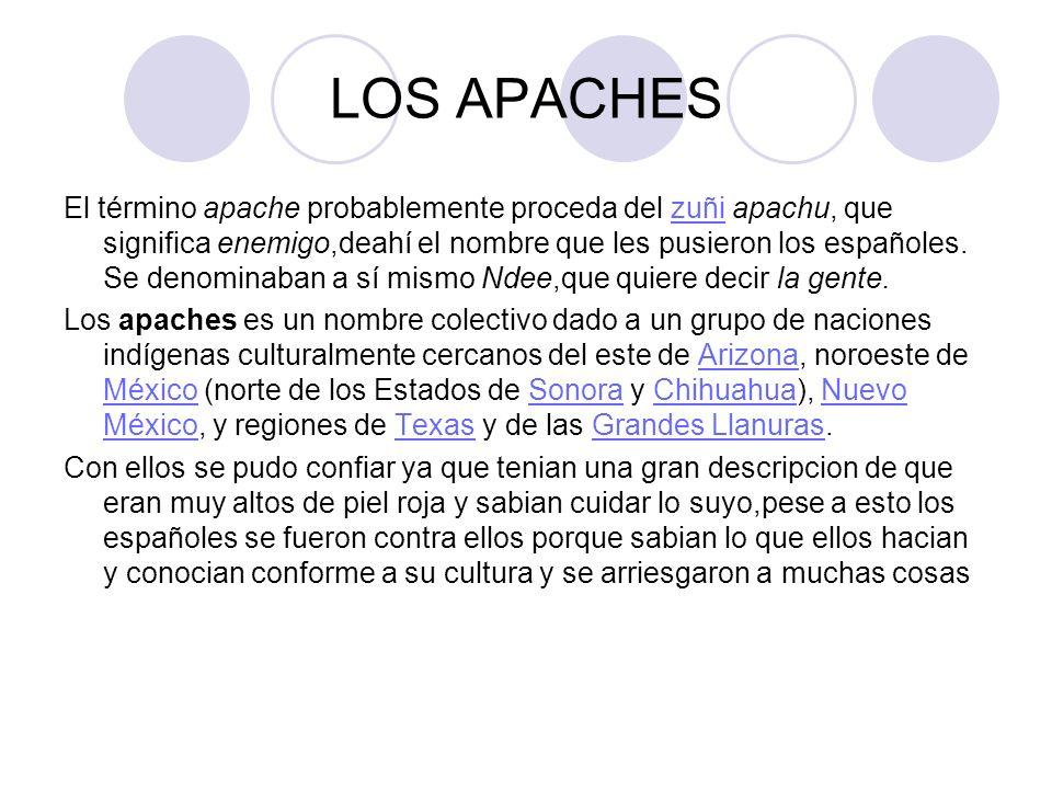 LOS APACHES El término apache probablemente proceda del zuñi apachu, que significa enemigo,deahí el nombre que les pusieron los españoles. Se denomina