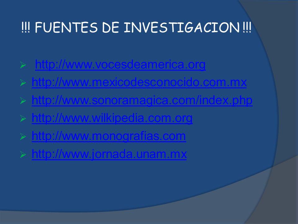 !!! FUENTES DE INVESTIGACION !!! http://www.vocesdeamerica.org http://www.mexicodesconocido.com.mx http://www.sonoramagica.com/index.php http://www.wi