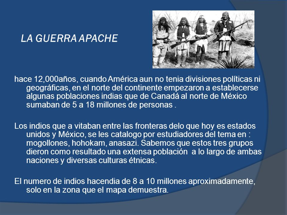 LA GUERRA APACHE hace 12,000años, cuando América aun no tenia divisiones políticas ni geográficas, en el norte del continente empezaron a establecerse