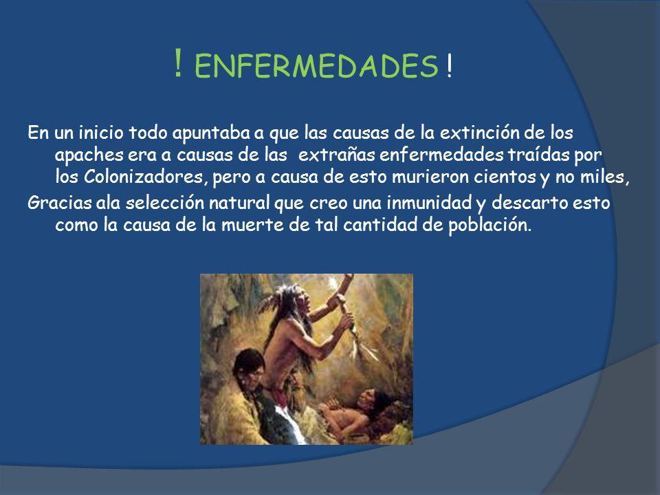 ! ENFERMEDADES ! En un inicio todo apuntaba a que las causas de la extinción de los apaches era a causas de las extrañas enfermedades traídas por los