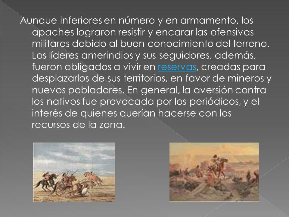 Aunque inferiores en número y en armamento, los apaches lograron resistir y encarar las ofensivas militares debido al buen conocimiento del terreno. L