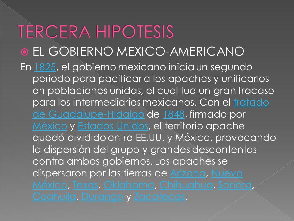 EL GOBIERNO MEXICO-AMERICANO En 1825, el gobierno mexicano inicia un segundo periodo para pacificar a los apaches y unificarlos en poblaciones unidas,