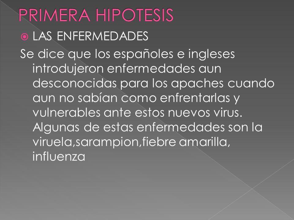 LAS ENFERMEDADES Se dice que los españoles e ingleses introdujeron enfermedades aun desconocidas para los apaches cuando aun no sabían como enfrentarl