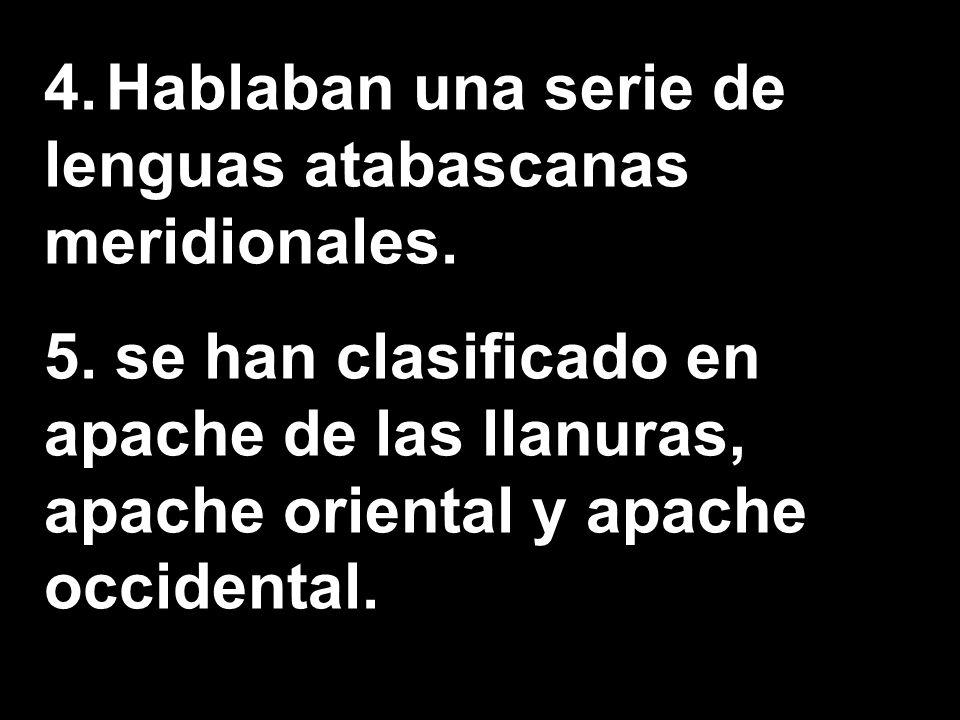 4.Hablaban una serie de lenguas atabascanas meridionales.