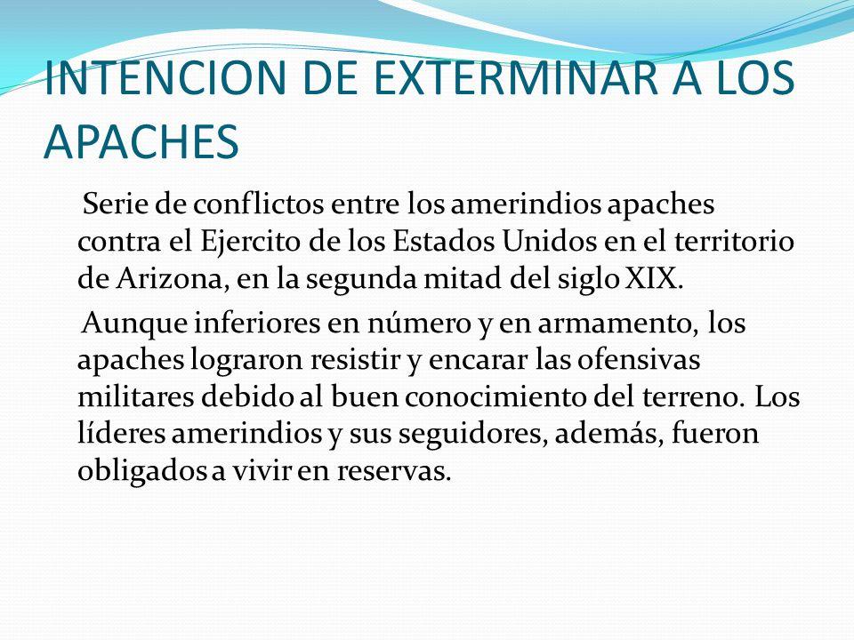 INTENCION DE EXTERMINAR A LOS APACHES Serie de conflictos entre los amerindios apaches contra el Ejercito de los Estados Unidos en el territorio de Ar