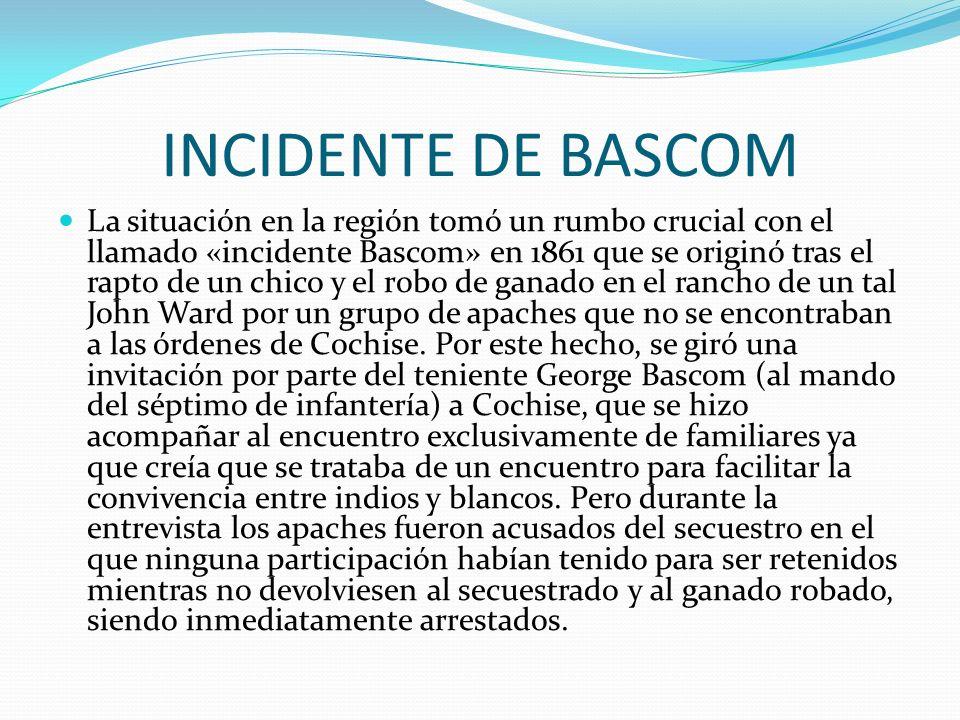 INCIDENTE DE BASCOM La situación en la región tomó un rumbo crucial con el llamado «incidente Bascom» en 1861 que se originó tras el rapto de un chico