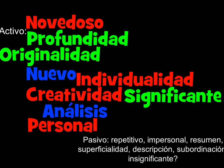 Activo: Pasivo: repetitivo, impersonal, resumen, superficialidad, descripción, subordinación, insignificante?