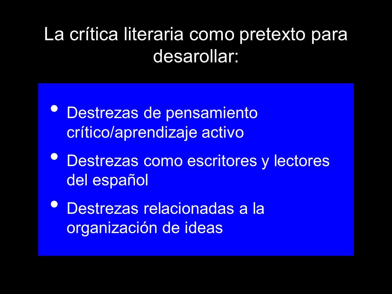 La crítica literaria como pretexto para desarollar: Destrezas de pensamiento crítico/aprendizaje activo Destrezas como escritores y lectores del españ