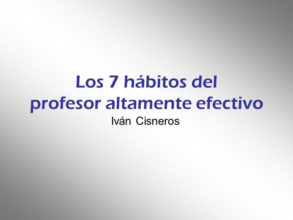 Los 7 hábitos del profesor altamente efectivo Iván Cisneros