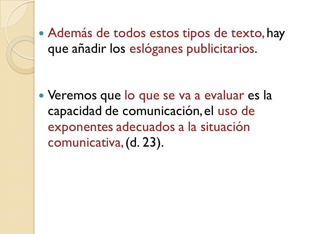 En cuanto a la evaluación, el texto modificado resume en tres los aspectos que se han de evaluar: 1.Reconocer funciones y sus correspondientes exponentes lingüísticos.