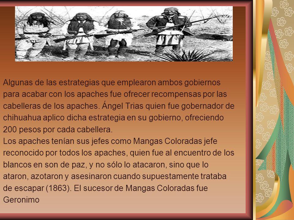 Algunas de las estrategias que emplearon ambos gobiernos para acabar con los apaches fue ofrecer recompensas por las cabelleras de los apaches. Ángel