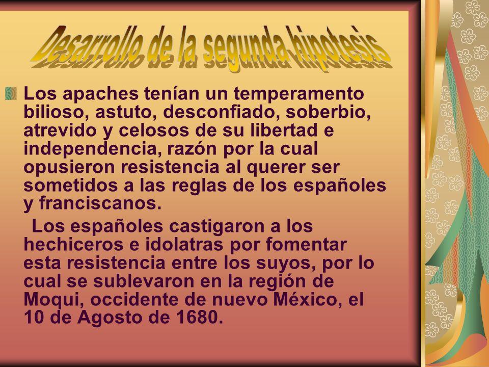 Los apaches tenían un temperamento bilioso, astuto, desconfiado, soberbio, atrevido y celosos de su libertad e independencia, razón por la cual opusie
