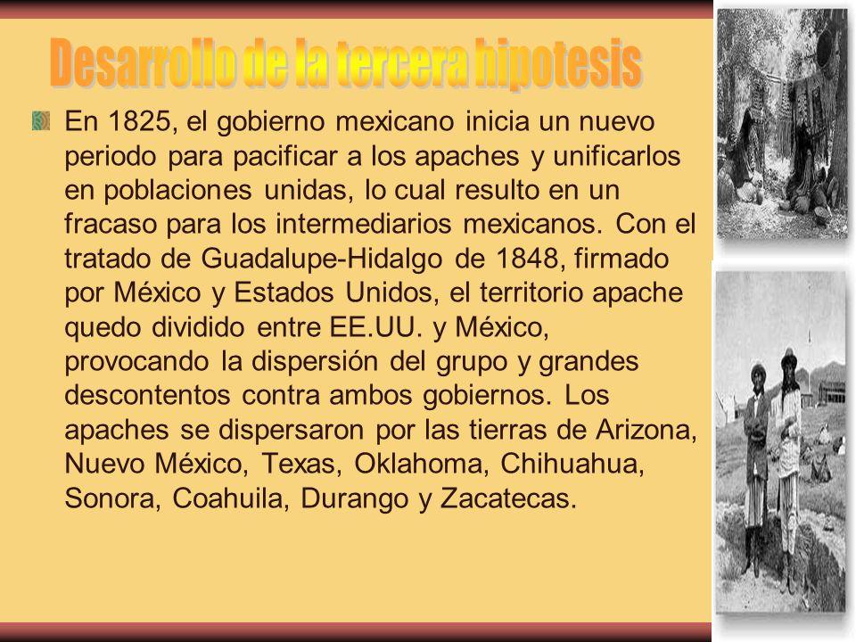 En 1825, el gobierno mexicano inicia un nuevo periodo para pacificar a los apaches y unificarlos en poblaciones unidas, lo cual resulto en un fracaso