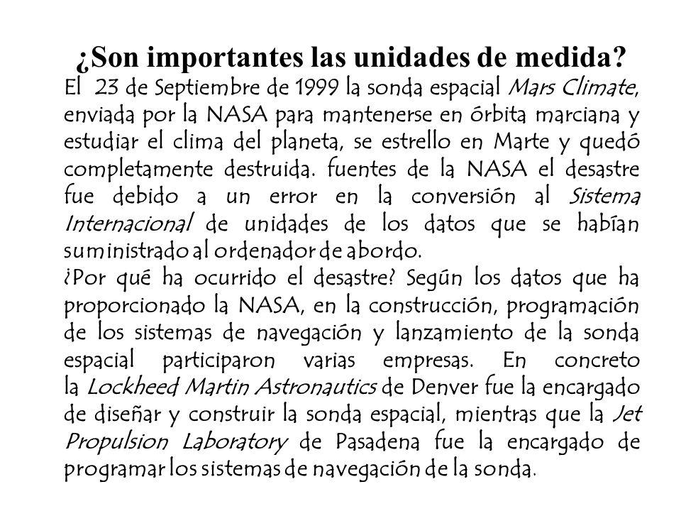 ¿Son importantes las unidades de medida? El 23 de Septiembre de 1999 la sonda espacial Mars Climate, enviada por la NASA para mantenerse en órbita mar