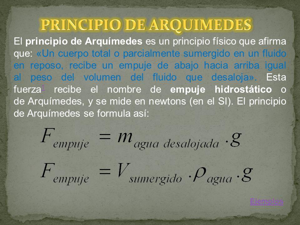 El principio de Arquímedes es un principio físico que afirma que: «Un cuerpo total o parcialmente sumergido en un fluido en reposo, recibe un empuje d