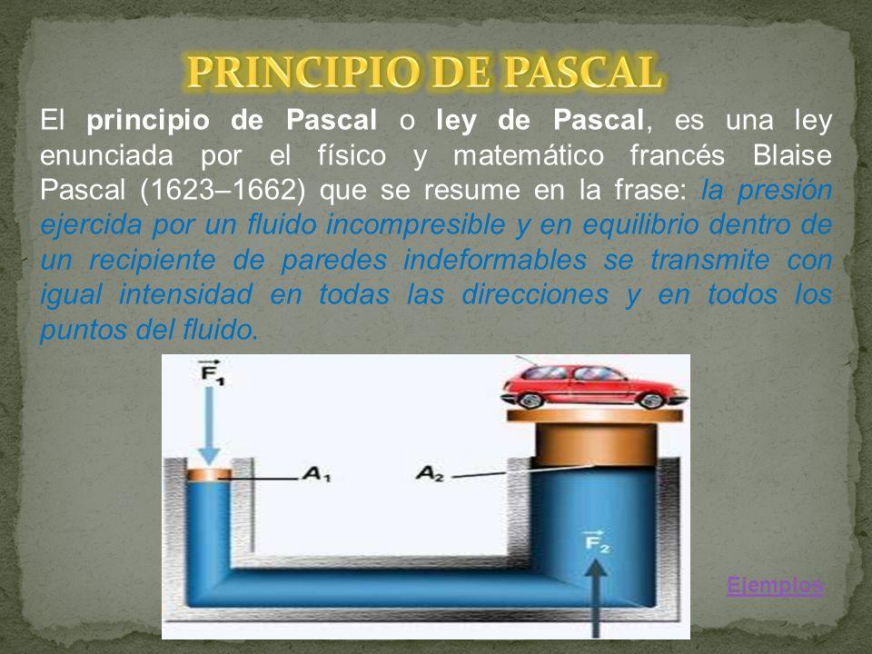 El principio de Pascal o ley de Pascal, es una ley enunciada por el físico y matemático francés Blaise Pascal (1623–1662) que se resume en la frase: l