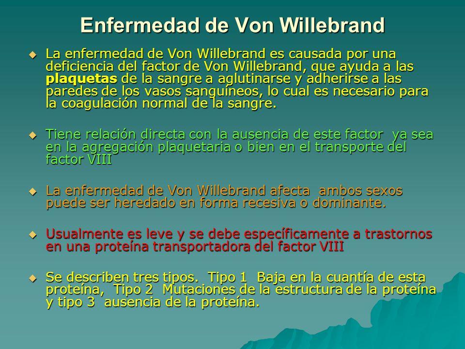 Enfermedad de Von Willebrand La enfermedad de Von Willebrand es causada por una deficiencia del factor de Von Willebrand, que ayuda a las plaquetas de