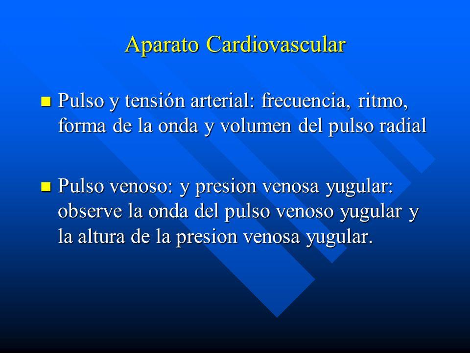 Aparato Cardiovascular Pulso y tensión arterial: frecuencia, ritmo, forma de la onda y volumen del pulso radial Pulso y tensión arterial: frecuencia,
