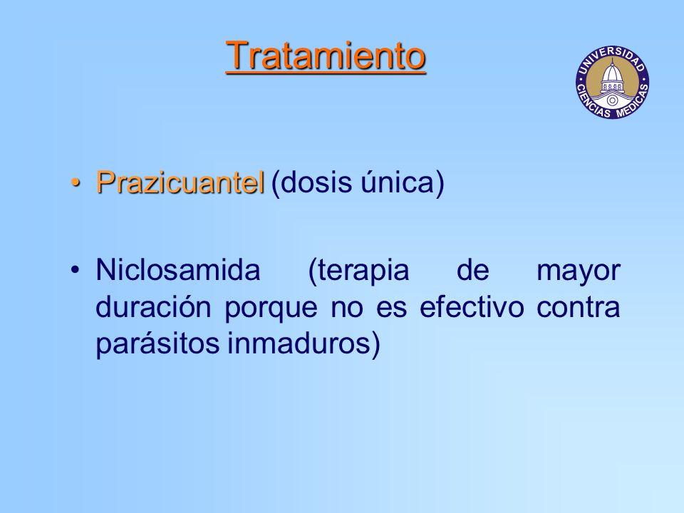 Tratamiento PrazicuantelPrazicuantel (dosis única) Niclosamida (terapia de mayor duración porque no es efectivo contra parásitos inmaduros)