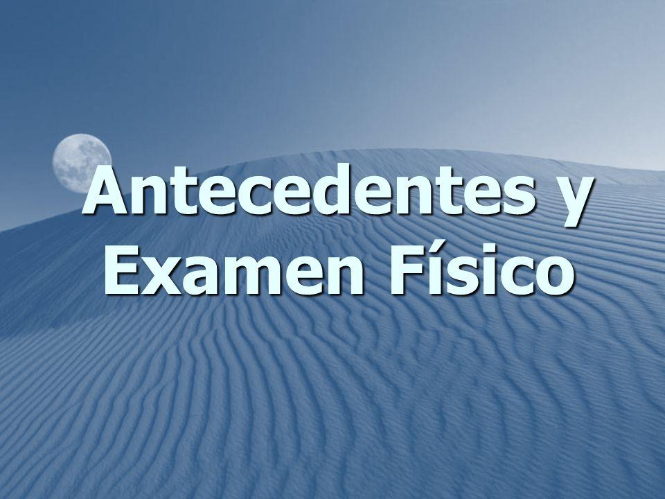 Antecedentes y Examen Físico