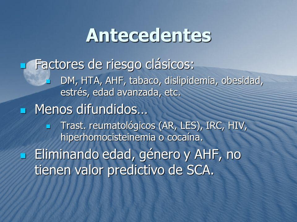 Antecedentes Factores de riesgo clásicos: Factores de riesgo clásicos: DM, HTA, AHF, tabaco, dislipidemia, obesidad, estrés, edad avanzada, etc. DM, H