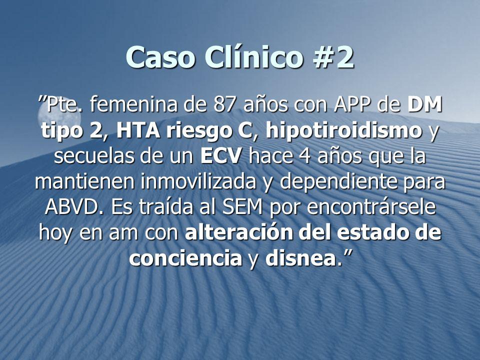 Caso Clínico #2 Pte. femenina de 87 años con APP de DM tipo 2, HTA riesgo C, hipotiroidismo y secuelas de un ECV hace 4 años que la mantienen inmovili