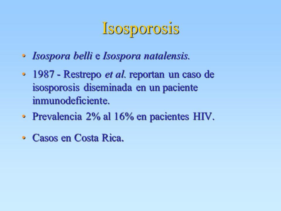 Isosporosis Isospora belli e Isospora natalensis.Isospora belli e Isospora natalensis. 1987 - Restrepo et al. reportan un caso de isosporosis disemina