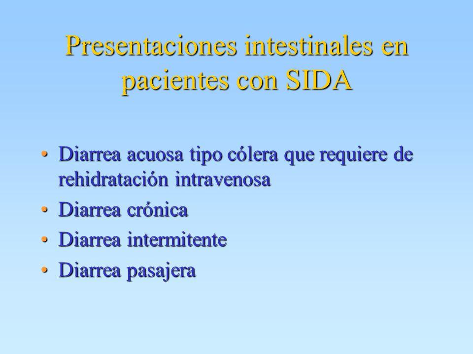 Presentaciones intestinales en pacientes con SIDA Diarrea acuosa tipo cólera que requiere de rehidratación intravenosaDiarrea acuosa tipo cólera que r