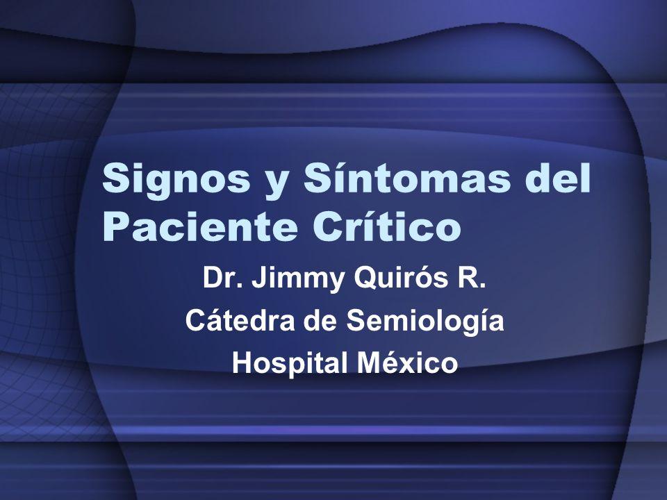Signos y Síntomas del Paciente Crítico Dr. Jimmy Quirós R. Cátedra de Semiología Hospital México