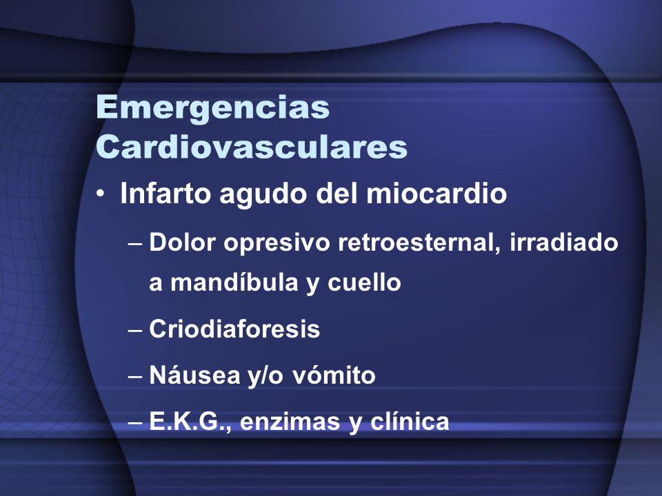 Emergencias Cardiovasculares Infarto agudo del miocardio –Dolor opresivo retroesternal, irradiado a mandíbula y cuello –Criodiaforesis –Náusea y/o vóm