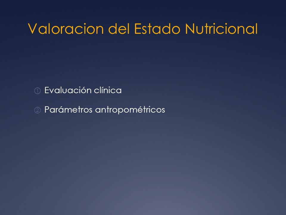 Valoracion del Estado Nutricional Evaluación clínica Parámetros antropométricos