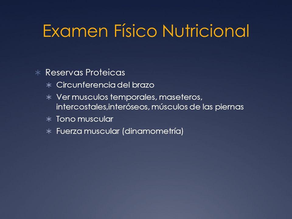 Examen Físico Nutricional Reservas Proteicas Circunferencia del brazo Ver musculos temporales, maseteros, intercostales,interóseos, músculos de las pi